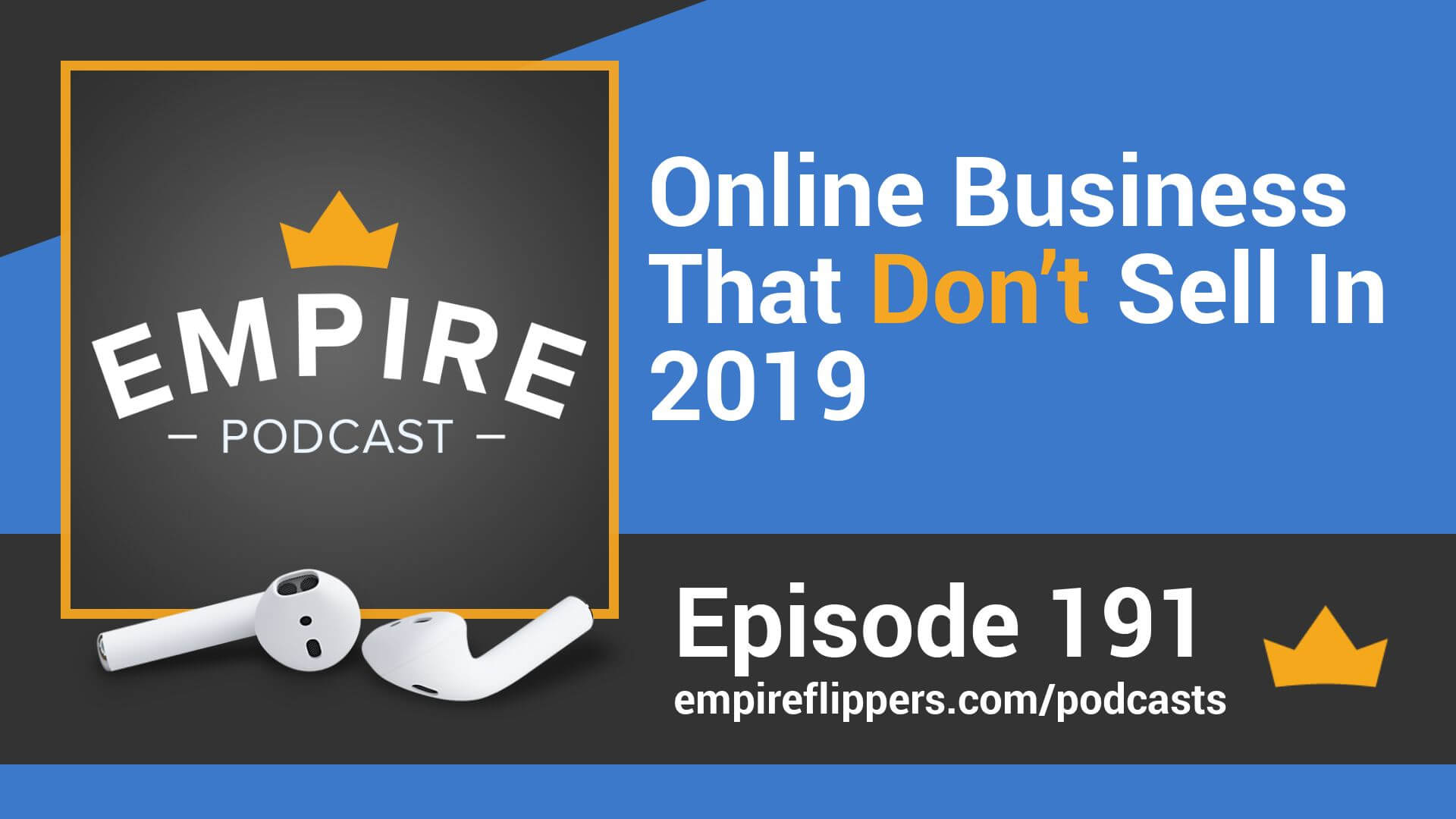 EFP 191 - Online Business That Don't Sell In 2019