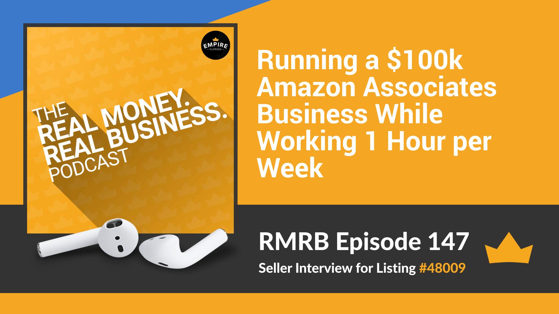 RMRB 147 - Running a $100k Amazon Associates Business While Working 1 Hour per Week