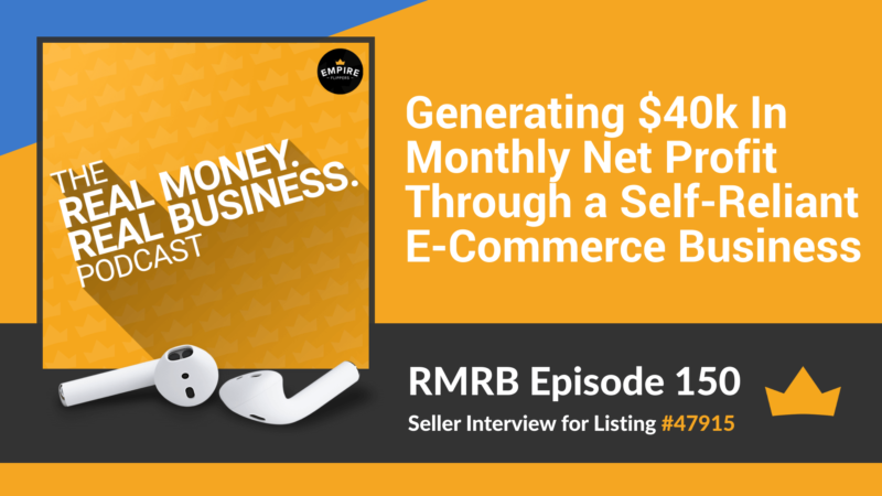 RMRB 150: Generating $40k In Monthly Net Profit Through a Self-Reliant E-Commerce Business