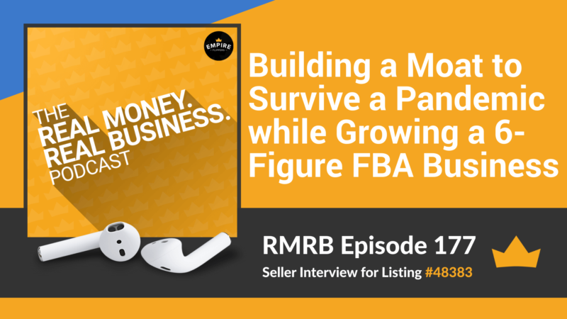RMRB 177: Building a Moat to Survive a Pandemic while Growing a 6-Figure FBA Business