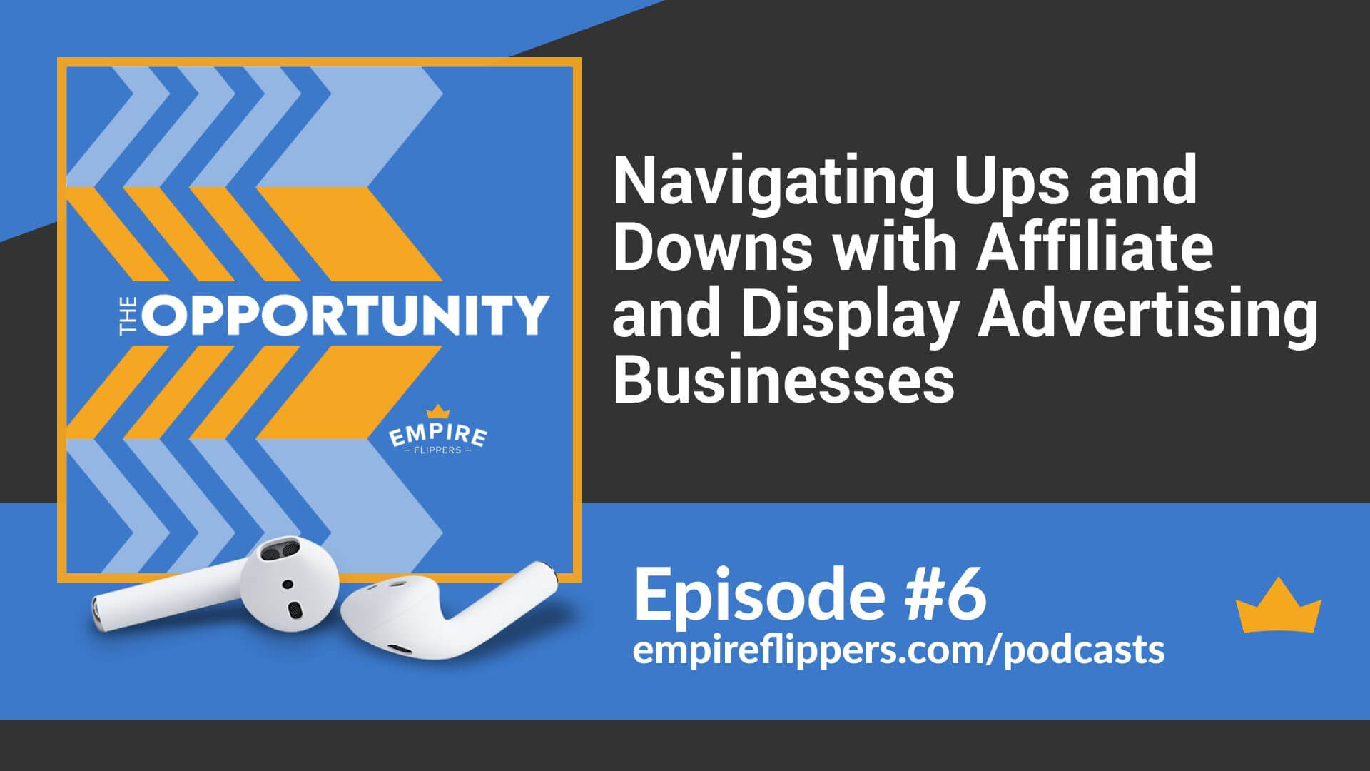 The Opportunity Ep.6: Navigating Ups and Downs with Affiliate and Display Advertising Businesses
