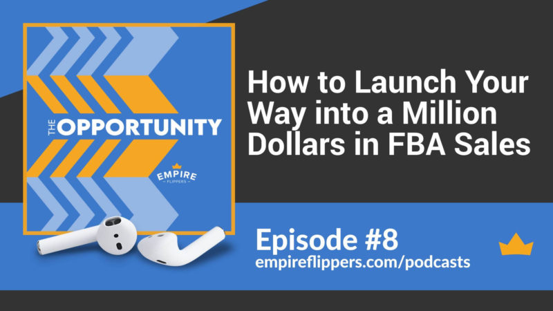 The Opportunity Ep.8: How to Launch Your Way into a Million Dollars in FBA Sales