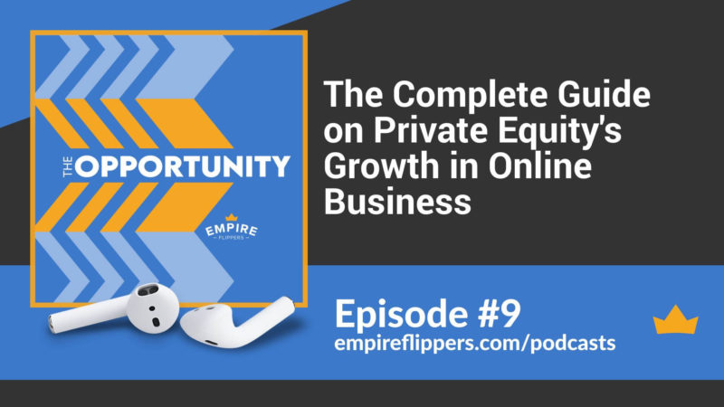 The Opportunity Ep.9: The Complete Guide on Private Equity's Growth in Online Business