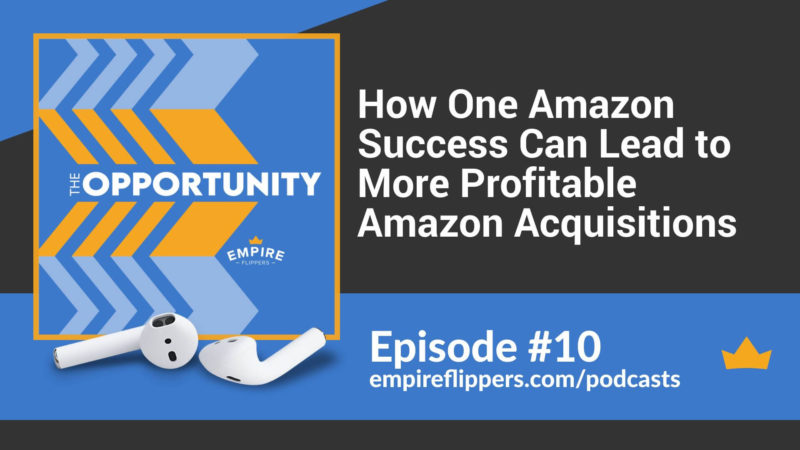 The Opportunity Ep.10: How One Amazon Success Can Lead to More Profitable Amazon Acquisitions
