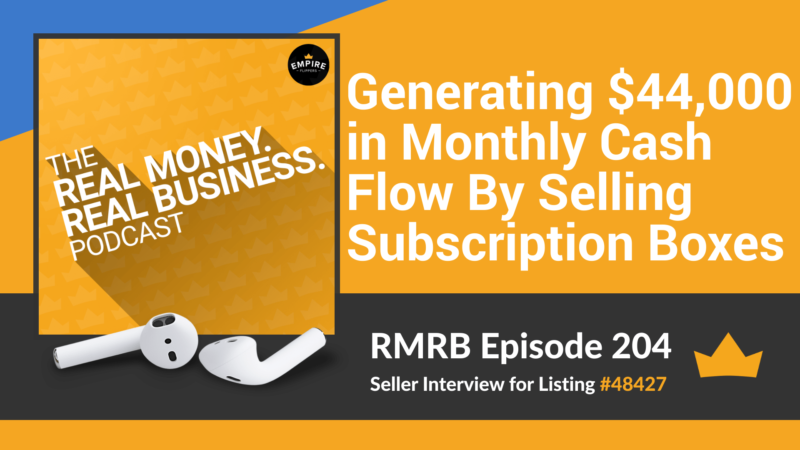 RMRB 204: Generating $44,000 in Monthly Cash Flow By Selling Subscription Boxes